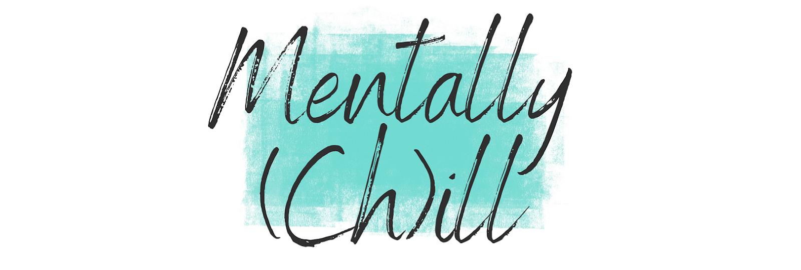 Mentally (Ch)ill