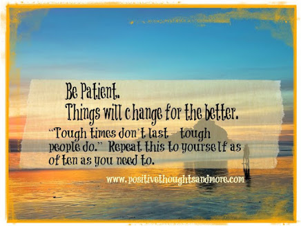 Be Patient  (Which is HARD for Me).. ha