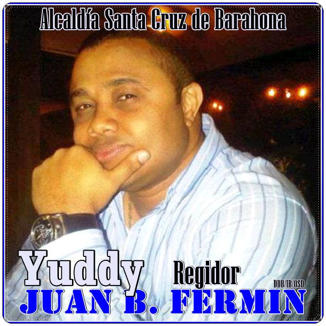 JUAN B. FERMIN (YUDDY), REGIDOR ALCALDIA SANTA CRUZ DE BARAHONA