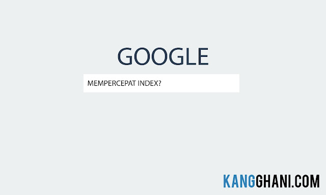 Lakukan Cara ini Agar Blog Cepat Terindex Google