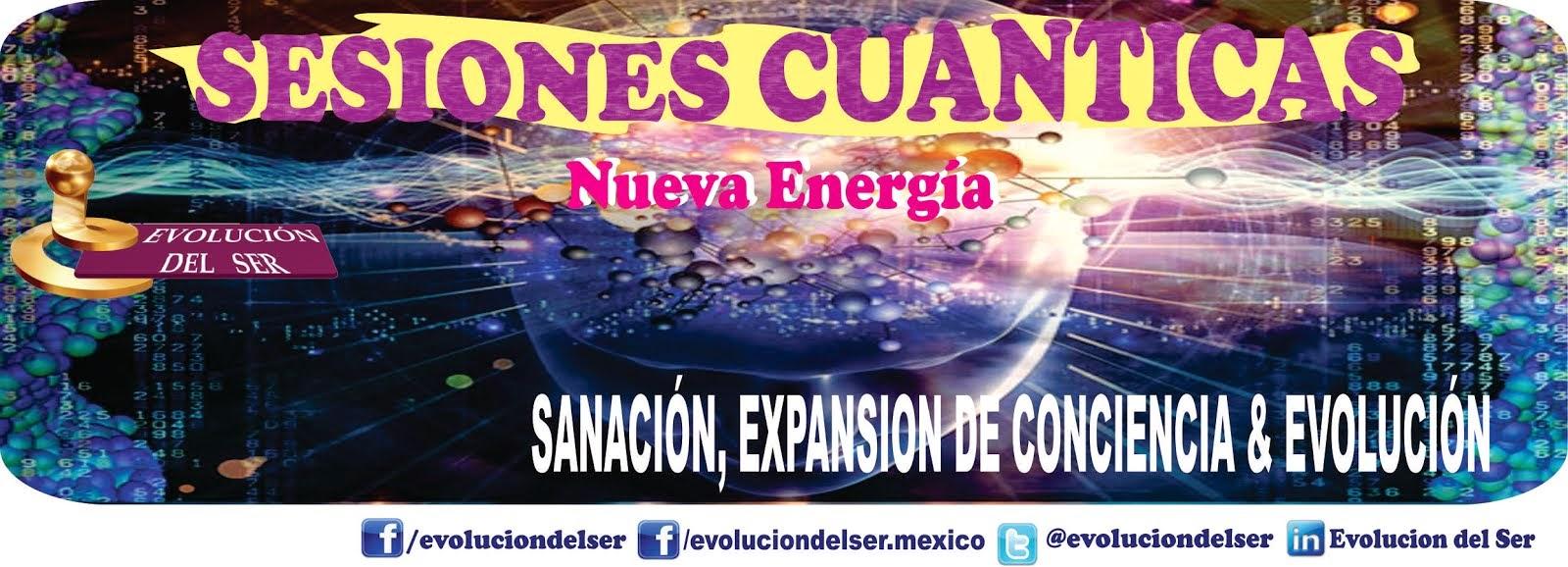 SESIONES CUANTICAS * NUEVA ENERGIA* SANACION* EVOLUCION & CONCIENCIA