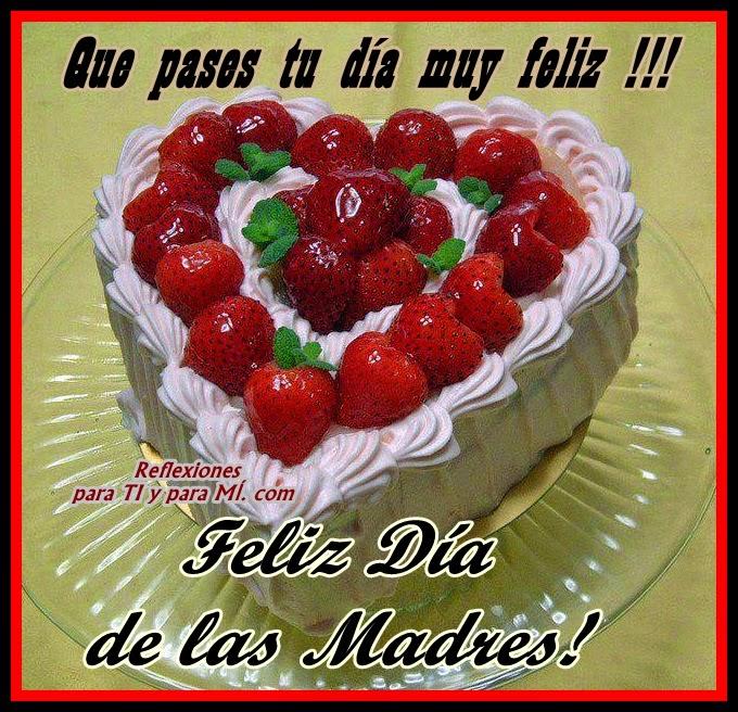 Que pases tu día muy feliz !!!  FELIZ DÍA DE LAS MADRES !