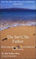 The Invisible Father: Reversing the Curse of a Fatherless Generation