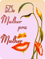 DE MULHER PRA MULHER