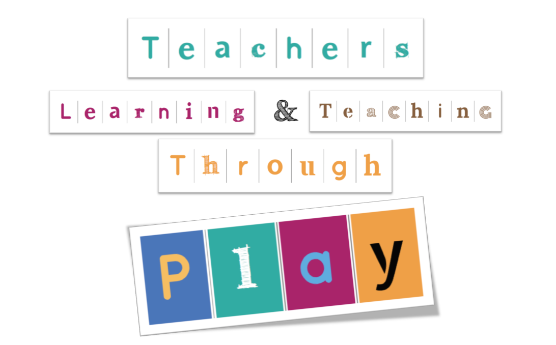 Teachers Learning and Teaching Through Play