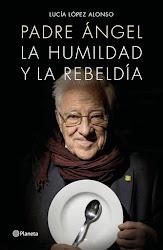 """""""El Padre Ángel. La humildad y la rebeldía"""" de Lucía López Alonso"""