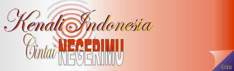 Kenali Indonesia Cintai Negerimu