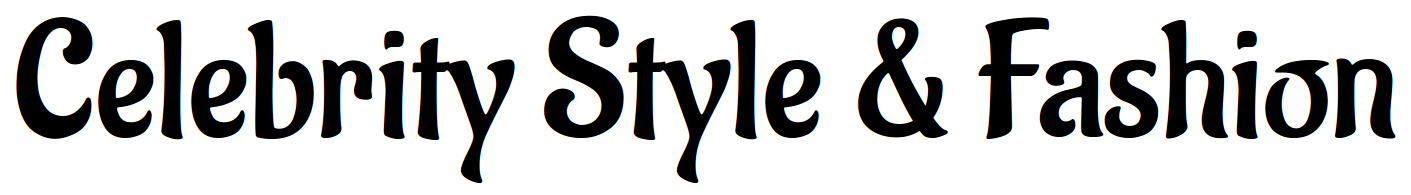 Celebrity Style and Fashion