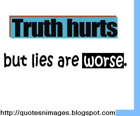Truth Hurt But Lies Worse Truth Hurts Lies Are Worse.jpg