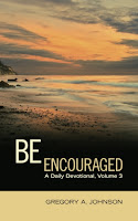 Be Encouraged: A Daily Devotional, Volume 3 by Gregory A. Johnson