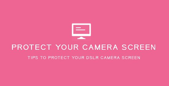 Protect_Your-DSLR-Camera-Screen