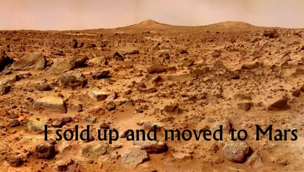 I sold up and moved to Mars