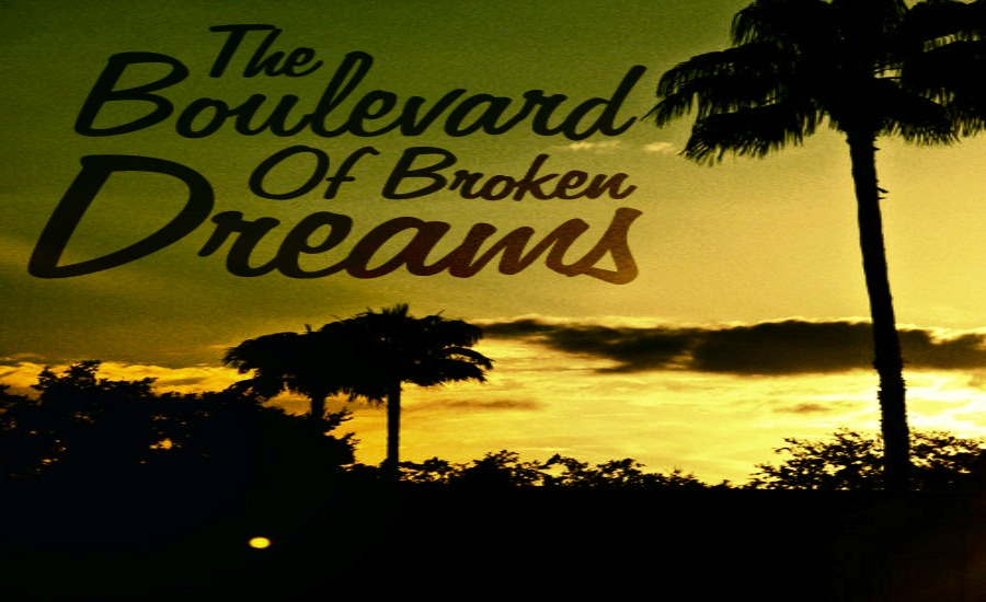 Boulevard of broken dreams.