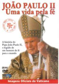 João Paulo II - Uma Vida Pela Fe