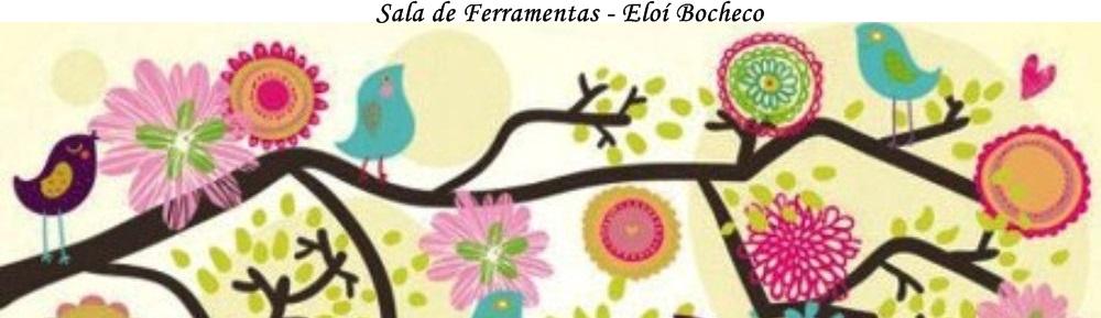 SALA DE FERRAMENTAS - ELOÍ BOCHECO