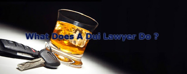 What Does A Dui Lawyer Do ?