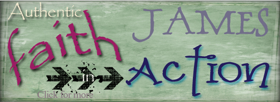 Faith in Action. A Bible study of the book of James with Patty Wysong at Patterings.