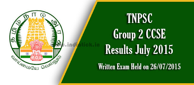 TNPSC Group 2 Results 2015 Date Tamil Nadu Public Service Commission Combined Civil Services Examination CCSE II Result Publishing Date and Time OMR Sheets Interview Posts Written Exam Held on 26th July 2015, Group Two Job Vacancies List www.tnpsc.gov.in or tnpscexams.net