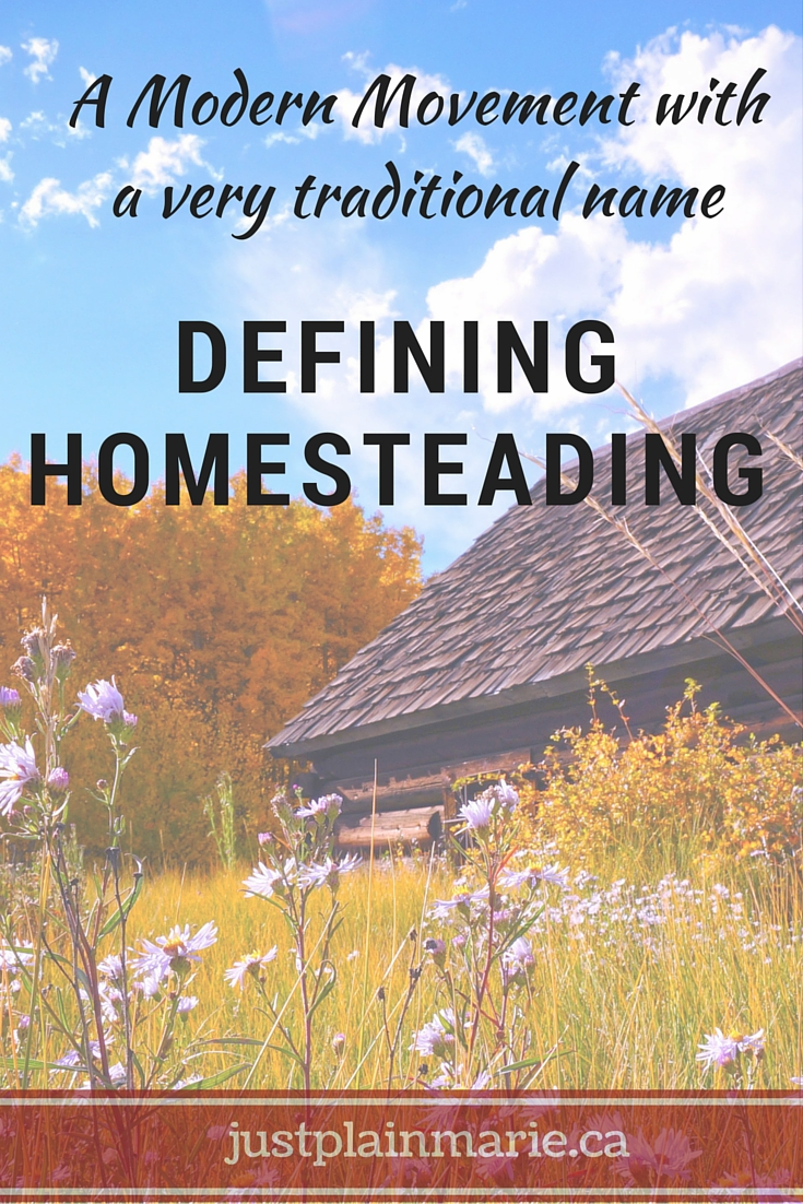 Homesteading - it doesn't mean the same as it did for our great-grandparents. What is the new homesteading movement?