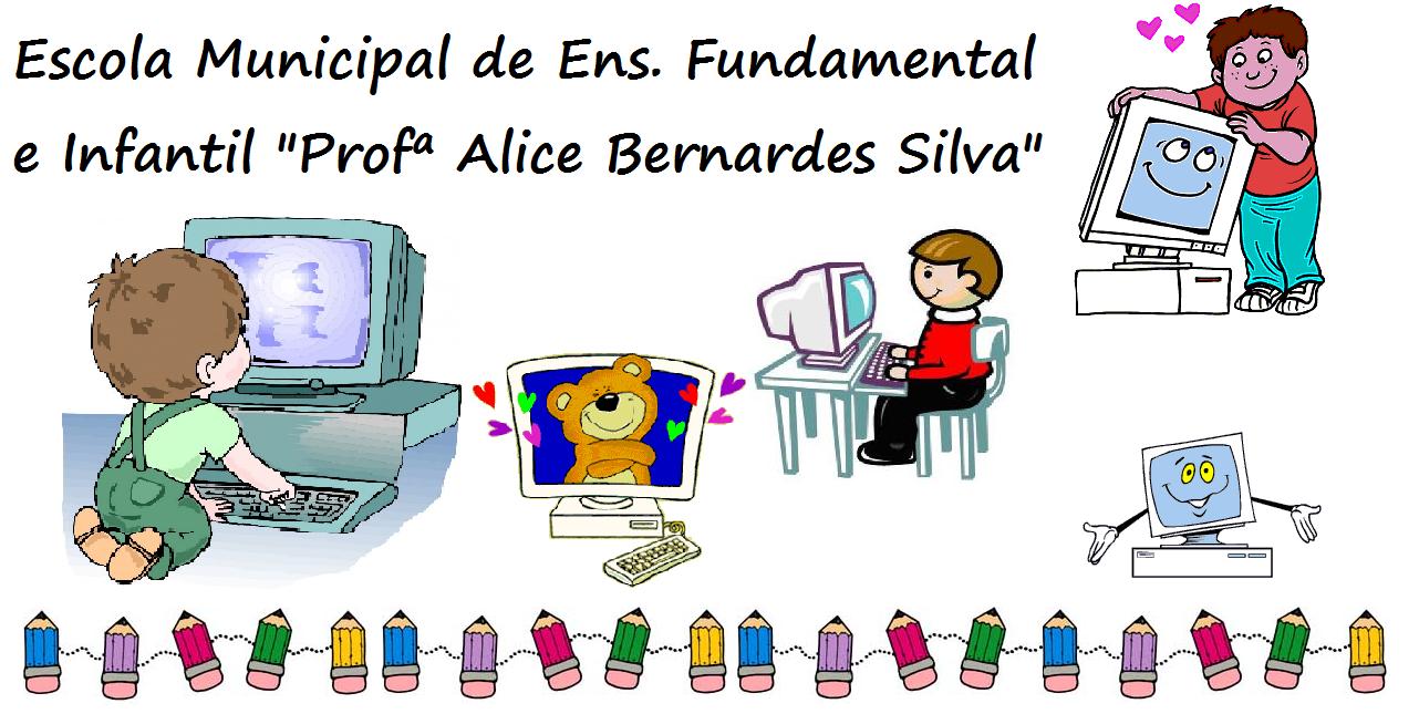 "Escola Municipal de Ens. Fundamental e Infantil ""Profª Alice Bernardes Silva"""