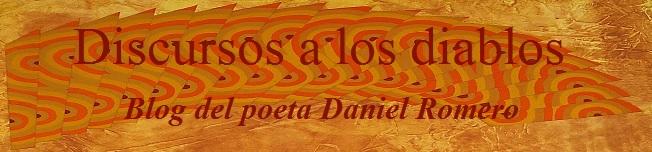 Discursos a los diablos: blog del poeta Daniel Romero