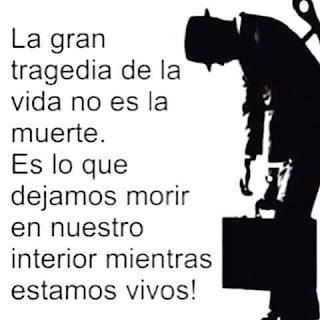 la gran tragedia de la vida no es la muerte