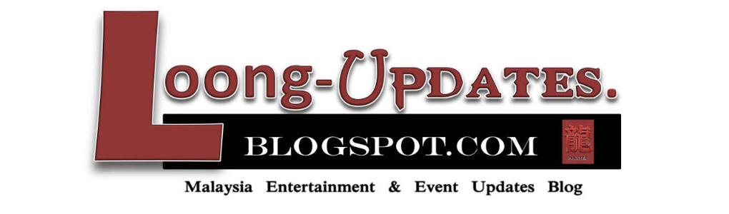~ Loong-Updates~  (Malaysia Entertainment & Event Updates Blog )
