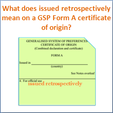 What Does Issued Retrospectively Mean On A Gsp Form A Certificate