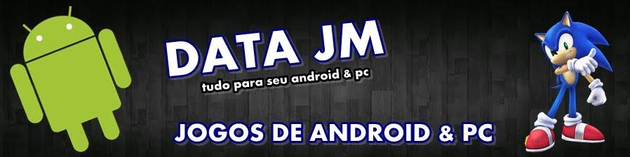DATA JM - Jogos de Android & PC