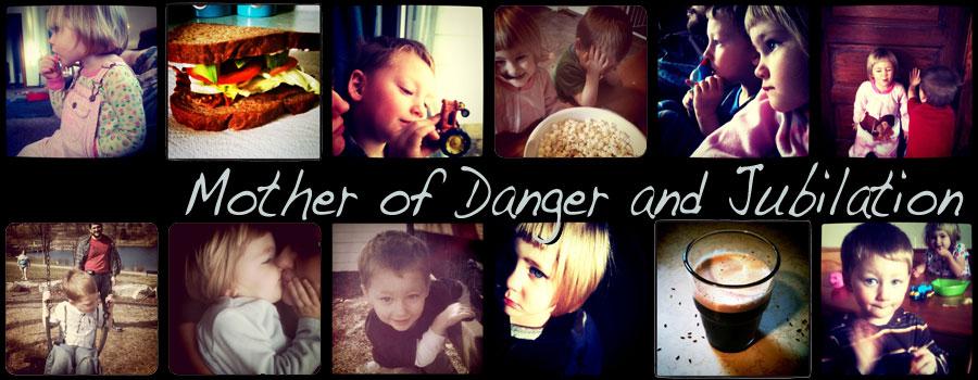 Mother of Danger and Jubilation