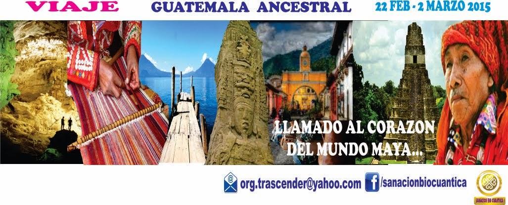 VIAJE GUATEMALA ANCESTRAL  FEB A 2 MARZO 2015