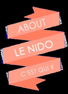 Le Nido, c'est quoi, c'est qui ?