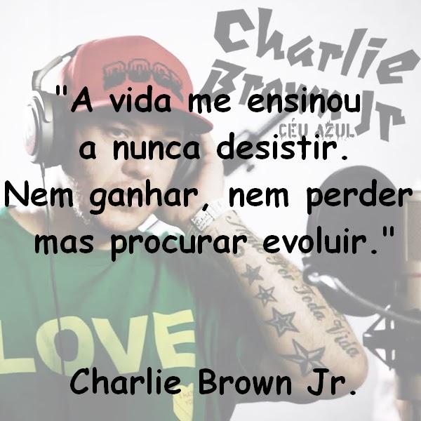 Beijos, Pink e Poesias: Frases de Charlie Brown Jr.!!