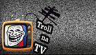 tv troll