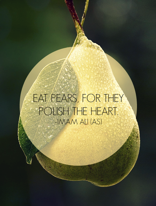 EAT PEARS, FOR THEY POLISH THE HEART.