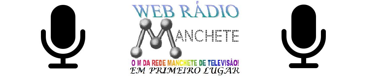 WEB RÁDIO MANCHETE – O M DA REDE MANCHETE DE TELEVISÃO! EM PRIMEIRO LUGAR