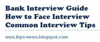bank interview guide, tips for bank interview, guide for ibps common interview