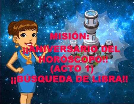 Misión: ¡¡Aniversario del Horóscopo!! (acto 1) ¡¡Busqueda de Libra!!!