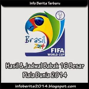 Hasil dan Jadwal Babak 16 Besar Piala Dunia 2014 Brasil