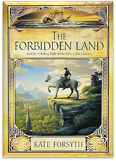 The Forbidden Land By Kate Forsyth (Witches of Eileanan: Book 4)