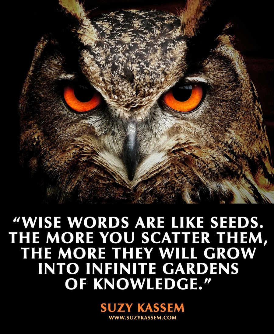 wise words are like seeds. the more you scatter them the more they will grow into infinite gardens of knowledge.