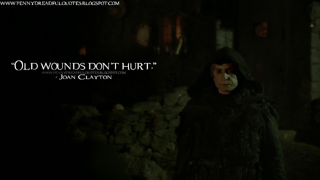 Old wounds don't hurt. Joan Clayton Quotes, Penny Dreadful Quotes