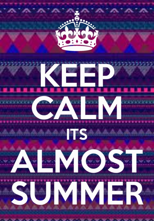 Keep calm its almost summer  More Than Sayings