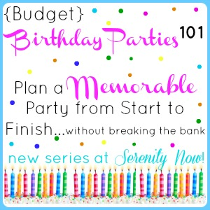{Budget} Birthday Party Planning How-tos, a new series at Serenity Now