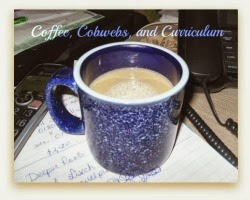 Coffee, Cobwebs, and Curriculum