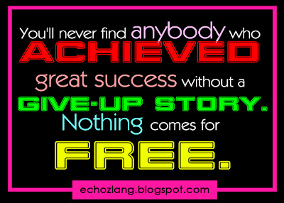 You'll never find anybody who archived great success  without a give-up story.