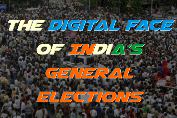 The Digital Face of India's General Elections