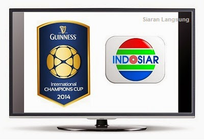 Jadwal Siaran Langsung Guinness International Champions Cup 2014