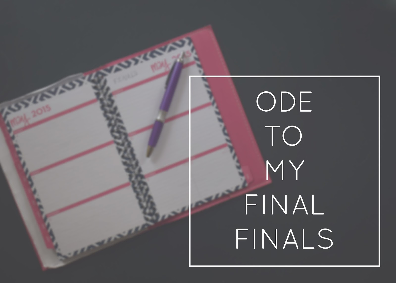 Ode to My Final Finals | Pennies & Paper Blog