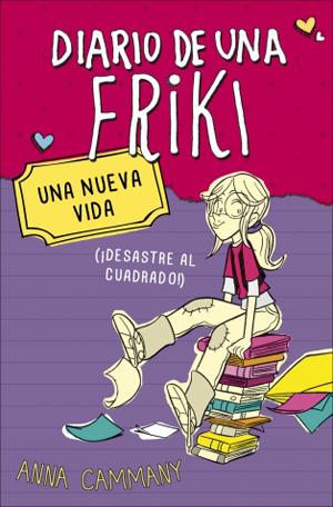 Diario de una friki 1. Una nueva vida (¡Desastre al cuadrado!)